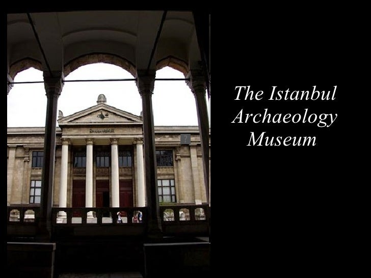 The Istanbul Archaeology Museum
