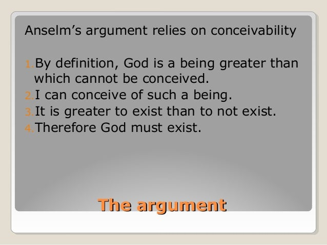 an analysis of st anselms ontological argument for the experience of god Then, anselm's ontological argument in its basic form will be examined as an  example  to see god will be analyzed as a means of demonstrating his intent   conceived, he questioned why his soul did not experience god.