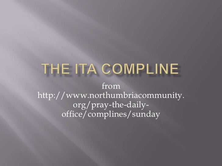 fromhttp://www.northumbriacommunity.         org/pray-the-daily-      office/complines/sunday