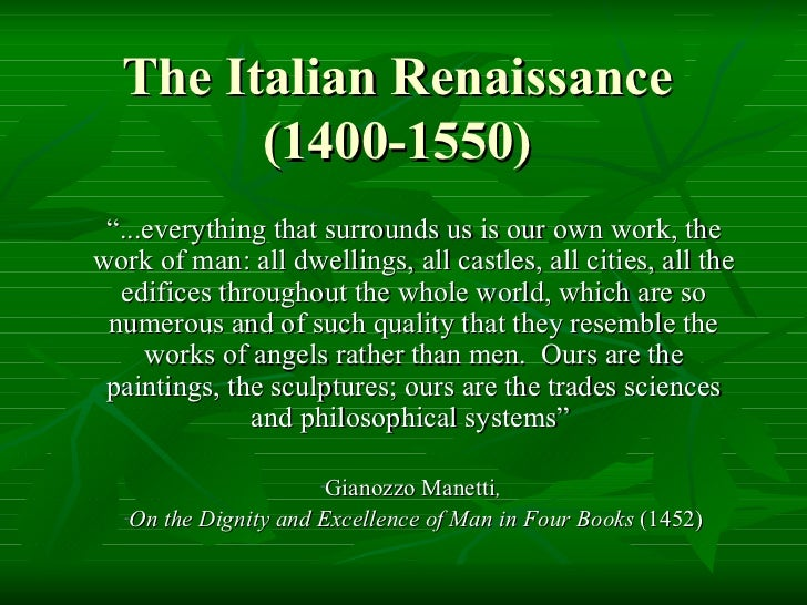 """The Italian Renaissance (1400-1550) <ul><li>"""" ...everything that surrounds us is our own work, the work of man: all dwelli..."""
