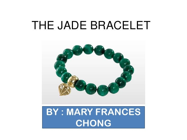 THE JADE BRACELET  BY : MARY FRANCES        CHONG