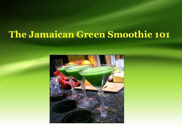 The Jamaican Green Smoothie 101