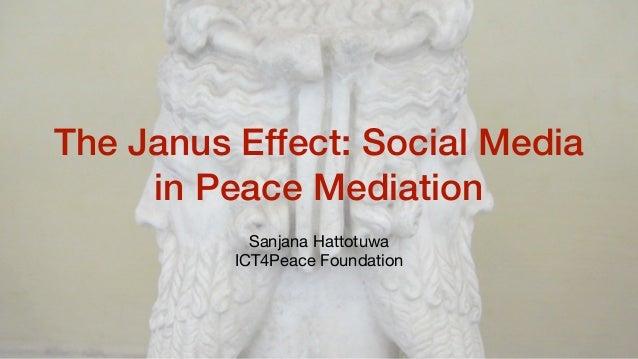 The Janus Effect: Social Media in Peace Mediation Sanjana Hattotuwa  ICT4Peace Foundation