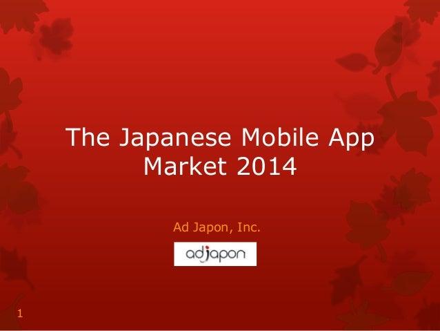 The Japanese Mobile App Market 2014 Ad Japon, Inc.  1