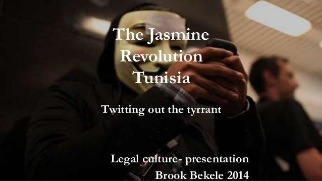 The Jasmine Revolution Tunisia Twitting out the tyrrant Legal culture- presentation Brook Bekele 2014