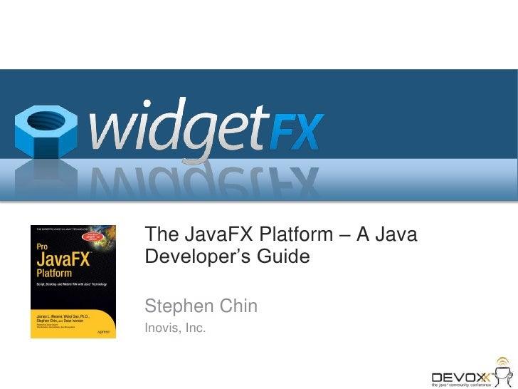 The JavaFX Platform – A Java Developer's Guide<br />Stephen Chin<br />Inovis, Inc.<br />