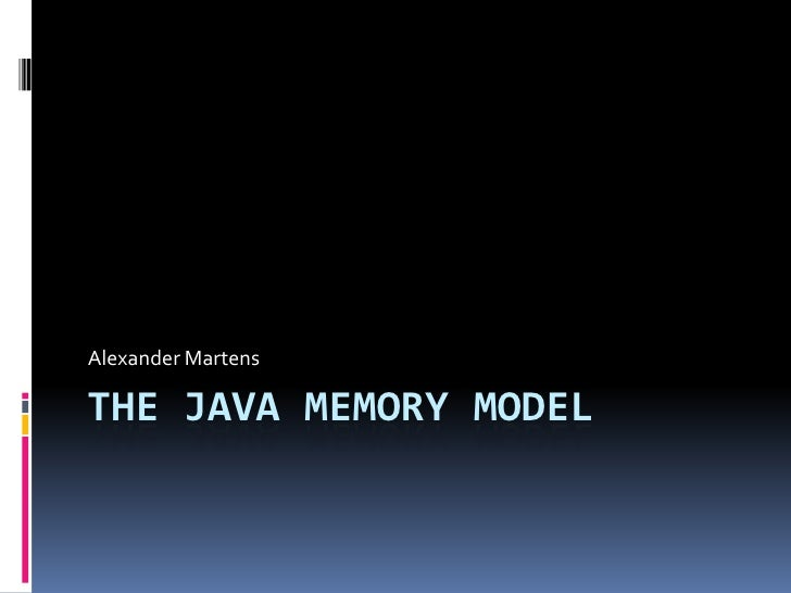 The Java Memory Model<br />Alexander Martens<br />