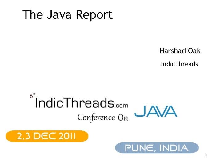 The Java Report                  Harshad Oak                  IndicThreads                                 1