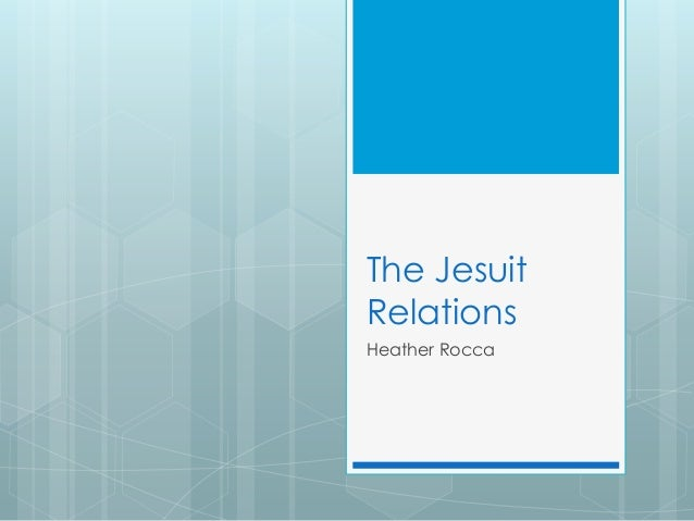 The Jesuit Relations Heather Rocca