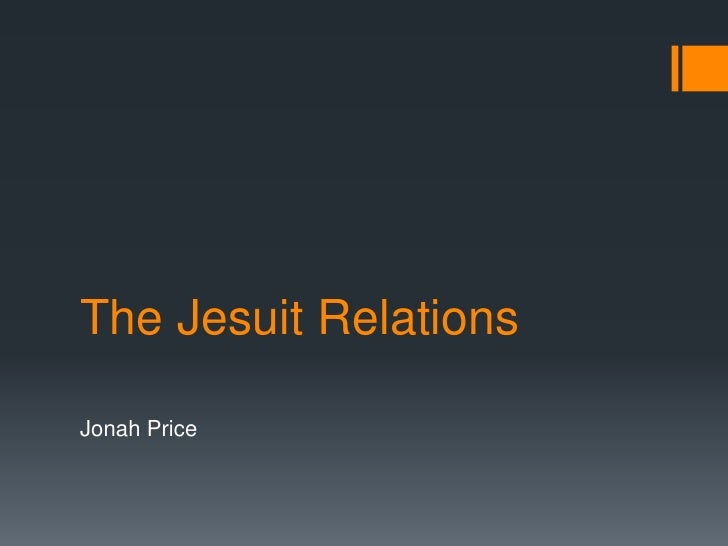 The Jesuit Relations  <br />Jonah Price<br />