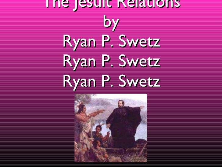 The Jesuit Relations by Ryan P. Swetz Ryan P. Swetz Ryan P. Swetz