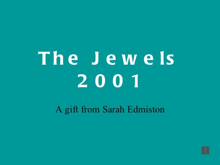 The Jewels 2001 A gift from Sarah Edmiston