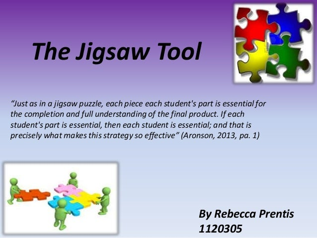 """The Jigsaw Tool By Rebecca Prentis 1120305 """"Just as in a jigsaw puzzle, each piece each student's part is essential for th..."""