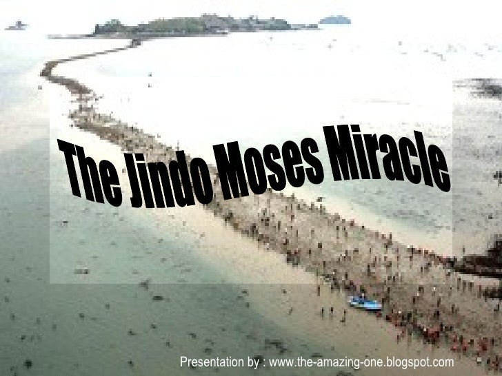 Presentation by : www.the-amazing-one.blogspot.com The Jindo Moses Miracle