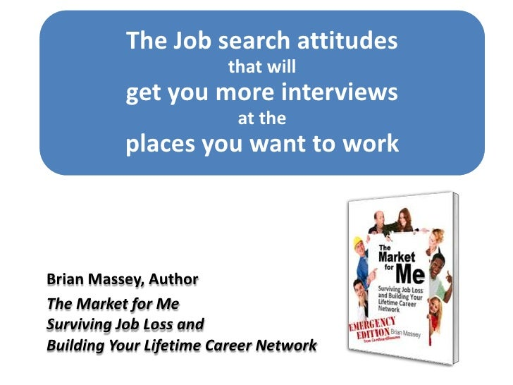 The Job search attitudes                         that will           get you more interviews                           at ...