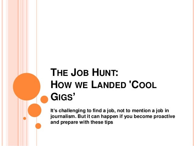 THE JOB HUNT:HOW WE LANDED COOLGIGS'It's challenging to find a job, not to mention a job injournalism. But it can happen i...