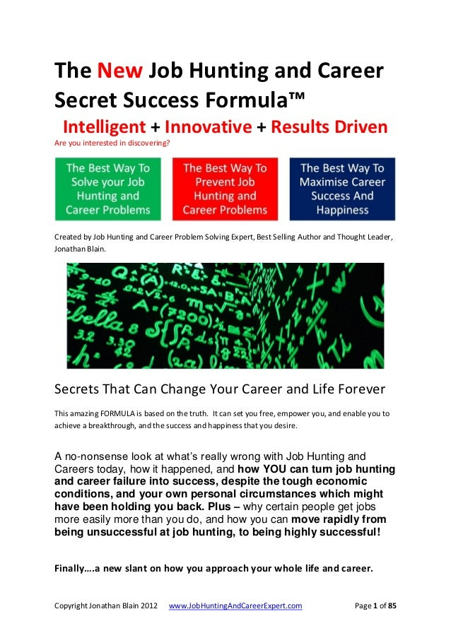 The New Job Hunting and CareerSecret Success Formula™  Intelligent + Innovative + Results DrivenAre you interested in disc...