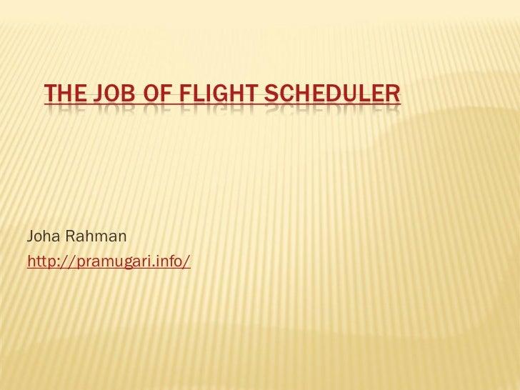 THE JOB OF FLIGHT SCHEDULERJoha Rahmanhttp://pramugari.info/