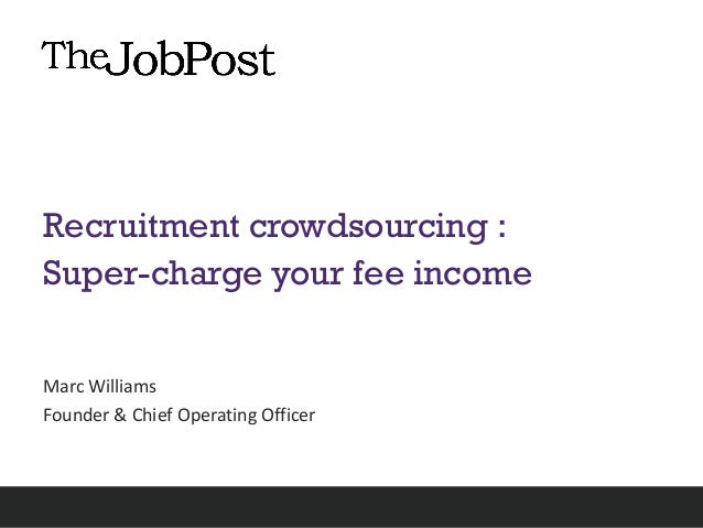 Recruitment crowdsourcing : Super-charge your fee income Marc Williams Founder & Chief Operating Officer