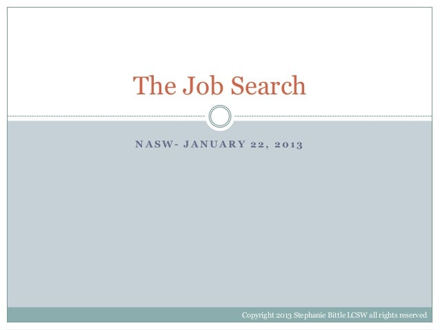 The Job SearchNASW- JANUARY 22, 2013              Copyright 2013 Stephanie Bittle LCSW all rights reserved