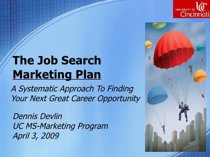 The Job Search Marketing Plan A Systematic Approach To Finding Your Next Great Career Opportunity  Dennis Devlin UC MS-Mar...