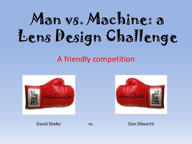 Man vs. Machine: a Lens Design Challenge A friendly competition  David Shafer  vs.  Don Dilworth