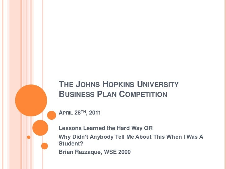 The Johns Hopkins University Business Plan CompetitionApril 28th, 2011<br />Lessons Learned the Hard Way OR<br />Why Didn'...