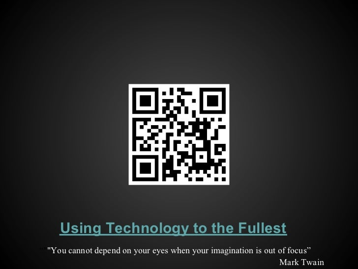 "Using Technology to the Fullest""""""You cannot depend on your eyes when your imagination is out of focus""                   ..."