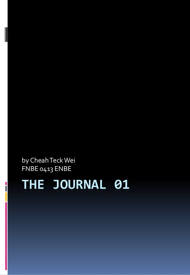 THE JOURNAL 01 by CheahTeckWei FNBE 0413 ENBE