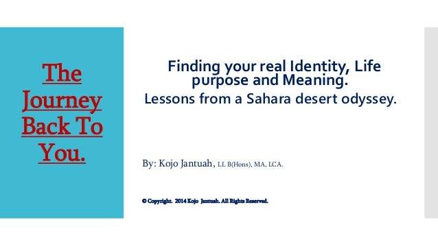 The Journey Back To You. Finding your real Identity, Life purpose and Meaning. Lessons from a Sahara desert odyssey. By: K...