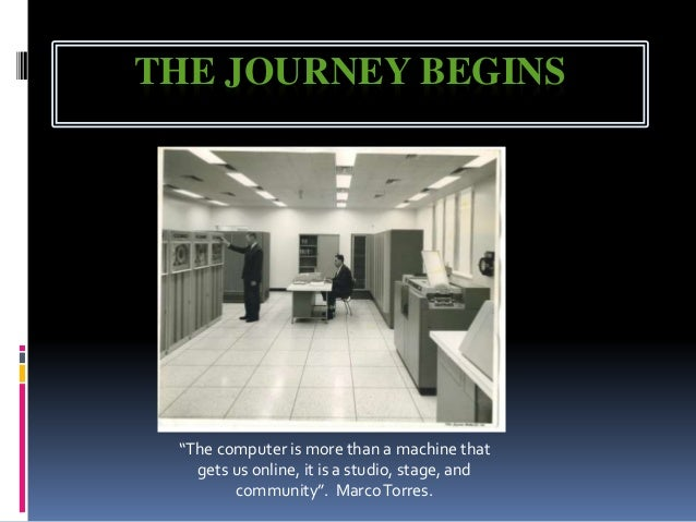 """THE JOURNEY BEGINS """"The computer is more than a machine that gets us online, it is a studio, stage, and community"""". MarcoT..."""