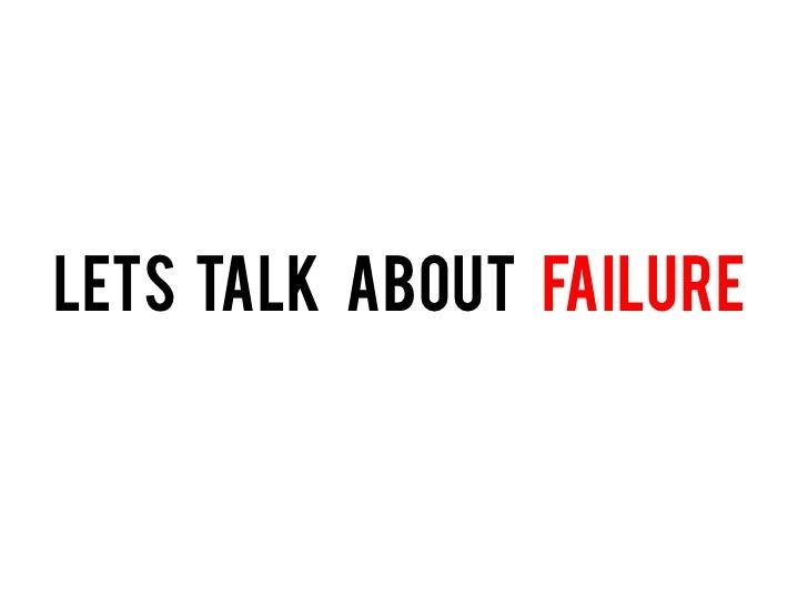 LETS TALK ABOUT FAIlure