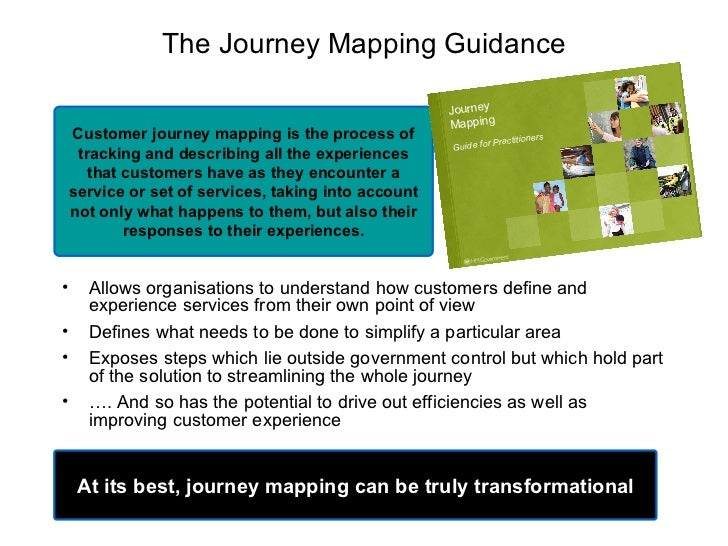 The Journey Mapping Guidance <ul><li>Allows organisations to understand how customers define and experience services from ...