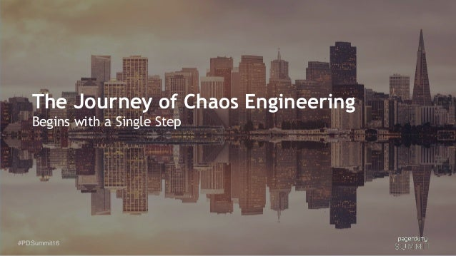 #PDSummit16#PDSummit16 The Journey of Chaos Engineering Begins with a Single Step