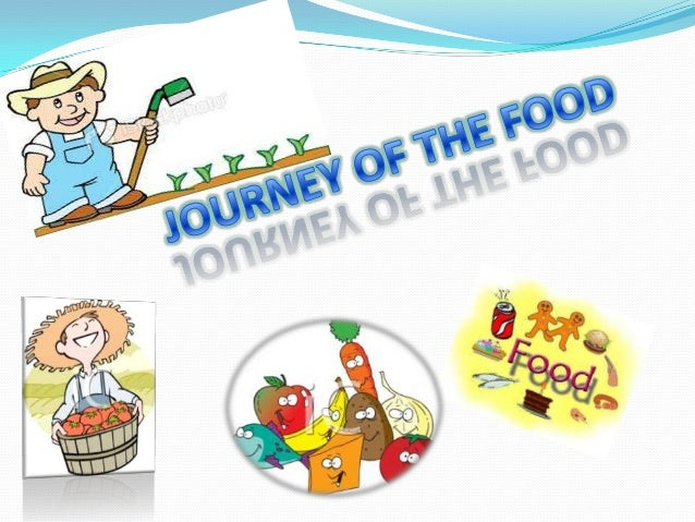 Our food travel a longway to a reach our plate.Fruits , vegetables ,spices, grains are grownin farms by farmers.