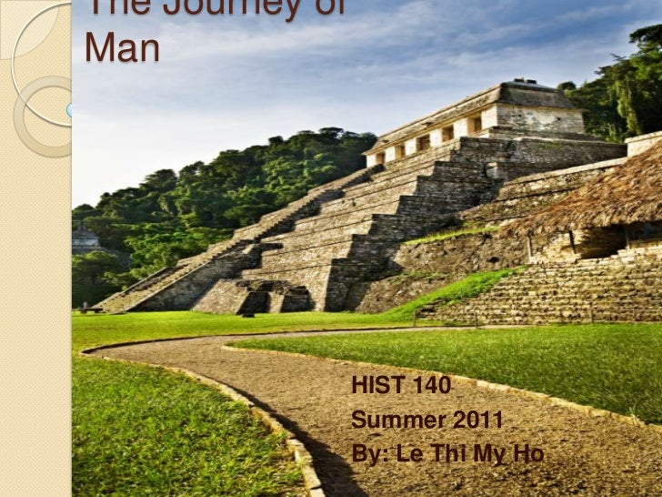 The Journey of Man<br />HIST 140<br />Summer 2011<br />By: Le Thi My Ho<br />