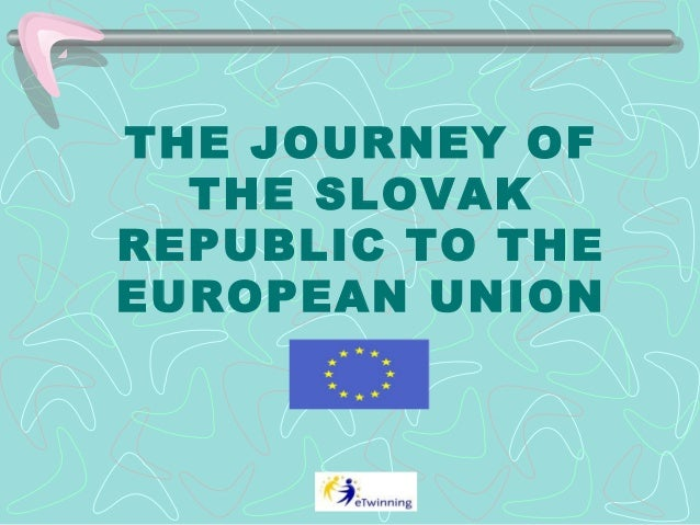 THE JOURNEY OFTHE SLOVAKREPUBLIC TO THEEUROPEAN UNION