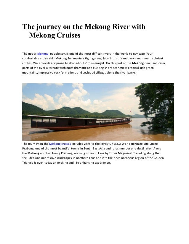 The journey on the Mekong River with Mekong Cruises The upper Mekong, people say, is one of the most difficult rivers in t...