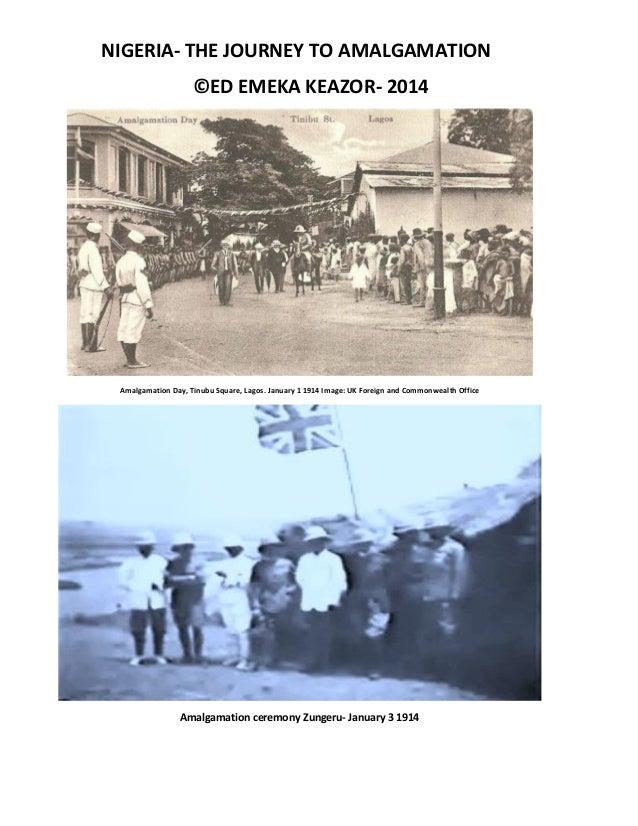 NIGERIA- THE JOURNEY TO AMALGAMATION ©ED EMEKA KEAZOR- 2014 Amalgamation Day, Tinubu Square, Lagos. January 1 1914 Image: ...