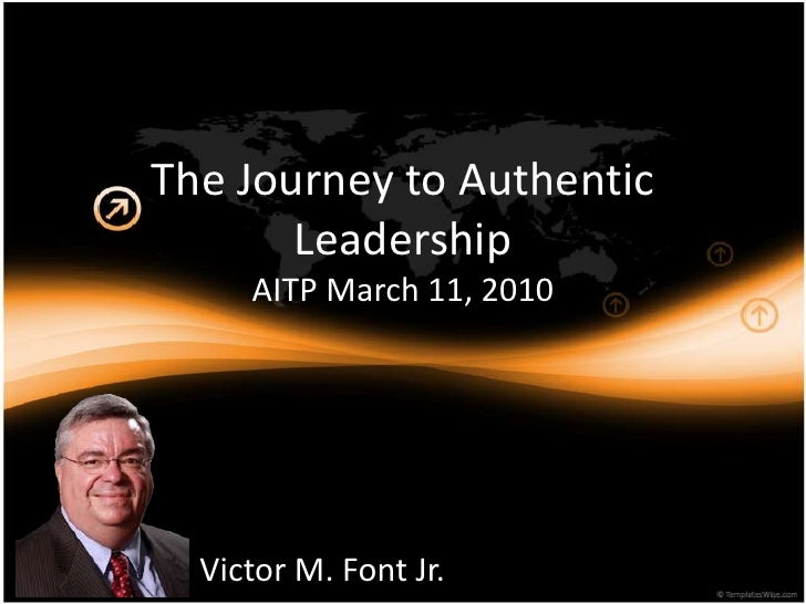 The Journey to Authentic LeadershipAITP March 11, 2010<br />Victor M. Font Jr.<br />