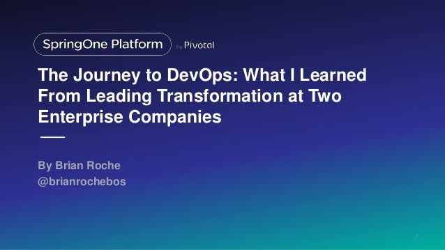 The Journey to DevOps: What I Learned From Leading Transformation at Two Enterprise Companies By Brian Roche @brianrochebo...