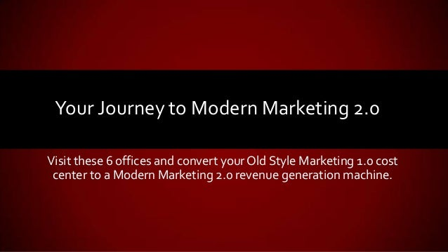 Visit these 6 offices and convert your Old Style Marketing 1.0 cost center to a Modern Marketing 2.0 revenue generation ma...