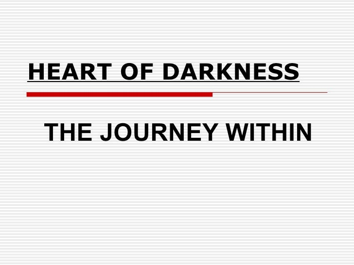 HEART OF DARKNESS THE JOURNEY WITHIN