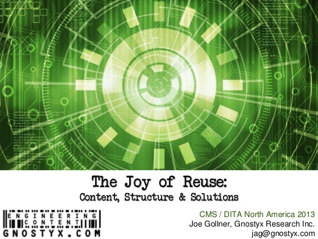 The Joy of Reuse:Content, Structure & SolutionsCMS / DITA North America 2013Joe Gollner, Gnostyx Research Inc.jag@gnostyx....