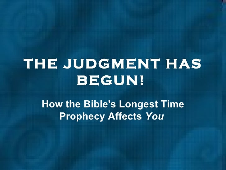 THE JUDGMENT HAS BEGUN!   How the Bible's Longest Time Prophecy Affects  You