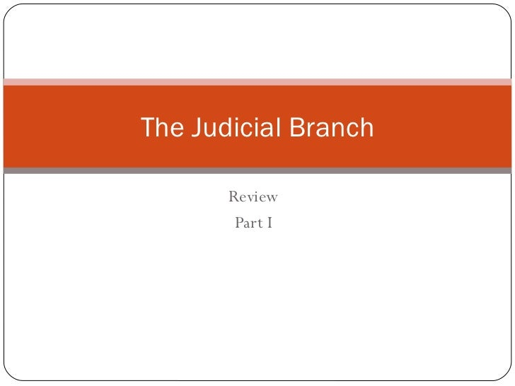 Review Part I The Judicial Branch