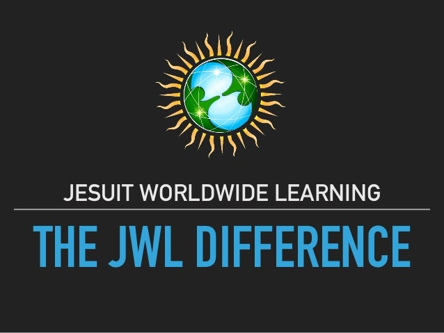 THE JWL DIFFERENCE JESUIT WORLDWIDE LEARNING