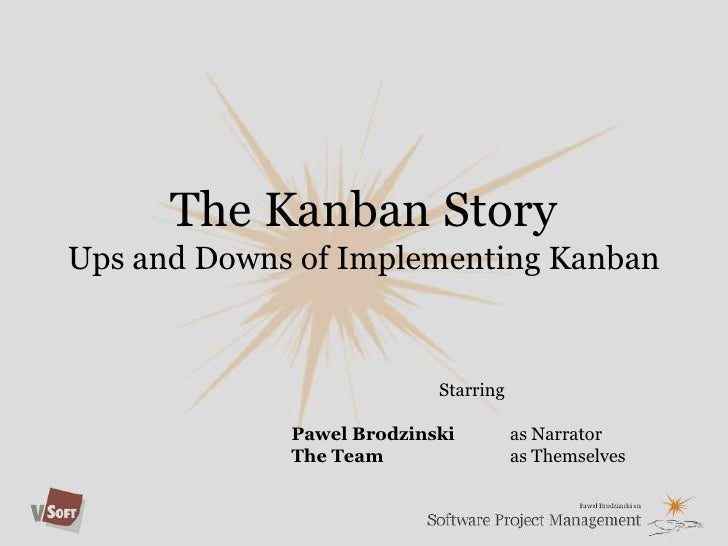 The Kanban StoryUps and Downs of Implementing Kanban<br />Starring<br />Pawel Brodzinski 	as Narrator<br />The Team 		as T...