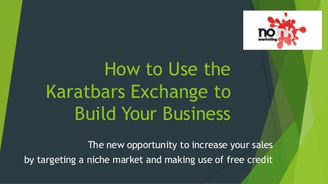 How to Use the Karatbars Exchange to Build Your Business The new opportunity to increase your sales by targeting a niche m...