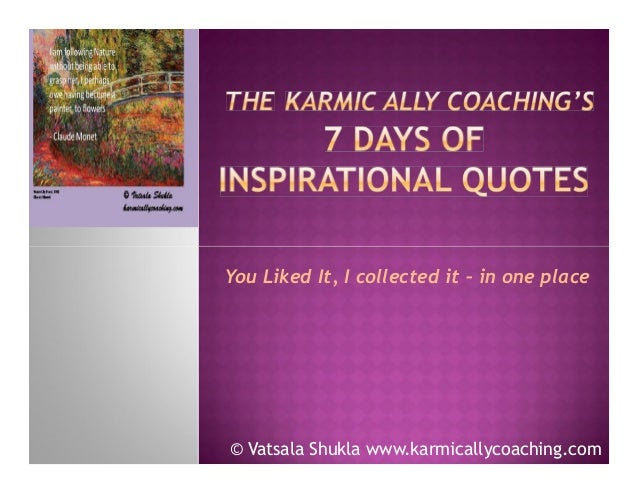 You Liked It, I collected it – in one place  © Vatsala Shukla www.karmicallycoaching.com